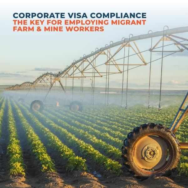 Corporate-Visa-Compliance-The-Key-For-Employing-Migrant-Farm-And-Mine-Workers