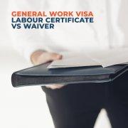 General-Work-Visa-Labour-Certificate-vs-Waiver